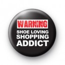 Warning Shoe Loving Shopping Addict Badge