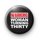 Warning Women Turning 30 Badge