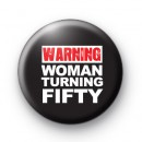 Warning Woman Turning 50 Badge