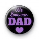 We LOve Our Dad Button Badge
