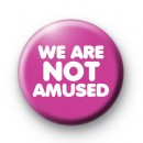 We are not amused button badge