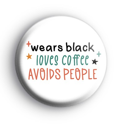 Wears Black, Loves Coffee, Avoids People Badge