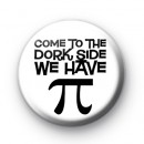 Come to the Dorkside we have Pi Badge