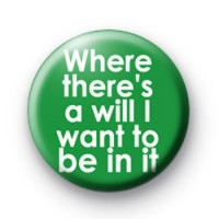 Where theres a Will i want to be in it badge