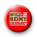 Will U Be My Valentine Button Badges