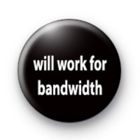 Will work for bandwidth badge