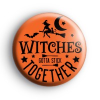 Witches Gotta Stick Together Halloween Badge
