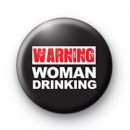 Warning Woman Drinking Badges