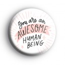 You Are An Awesome Human Being Badge