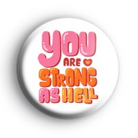 You Are Strong As Hell Badge