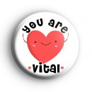 You Are Vital Love Heart Badge