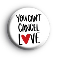 You Can't Cancel LOVE Badge Button Badges