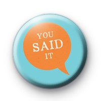 You Said It Button Badge