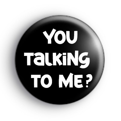 You Talking To Me Badge