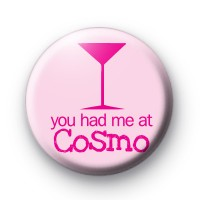 You Had Me At COSMO Button Badge