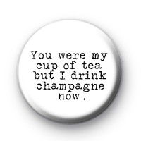 I Drink Champagne Now Badge