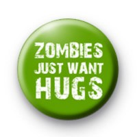 Zombies Just Want Hugs Button Badge