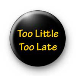 Too Little Too Late badges
