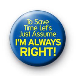 Im always right button badge