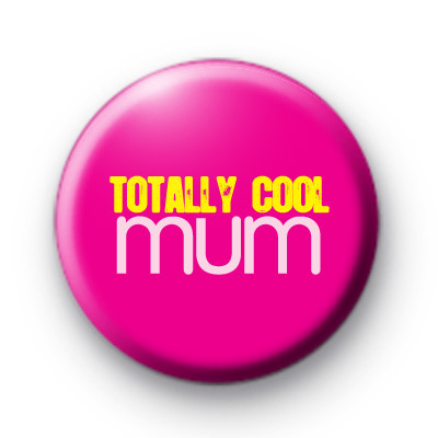 Totally Cool Mum Badge