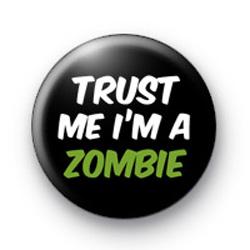 Trust Me im a Zombie Button Badges