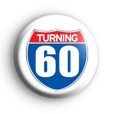 Turning 60 Birthday Badge
