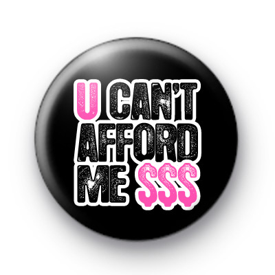 U Cant Afford Me Button Badges
