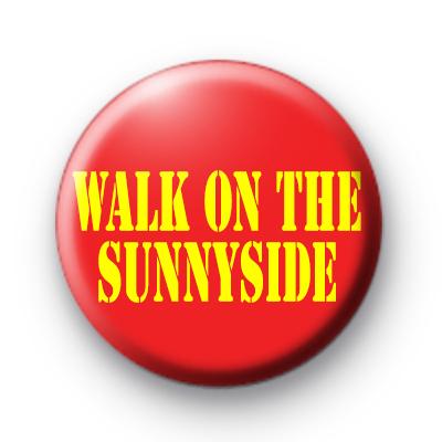 Walk On The Sunnyside Badge