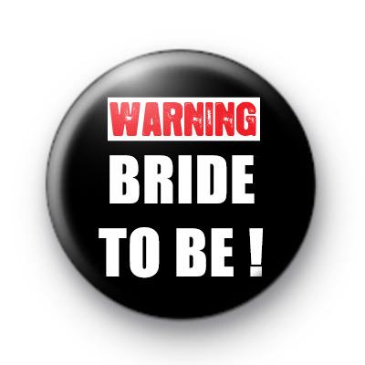 Warning Bride To Be Badge