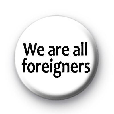 We are all foreigners Badge