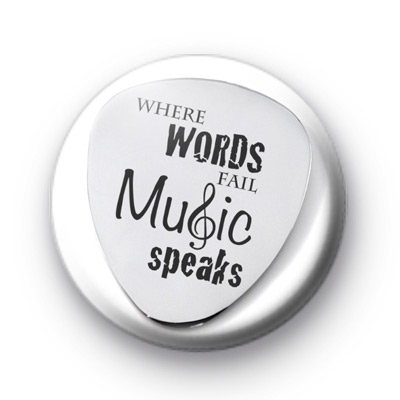 Where words fail music speaks badge