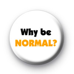 Why be normal? badges