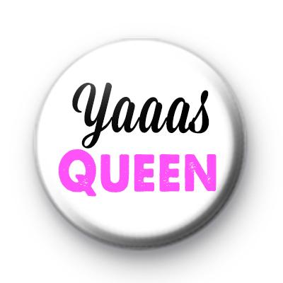 Yaaas Queen Button Badge