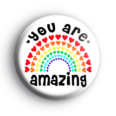 You Are Amazing Love Hearts Rainbow Badge : Kool Badges