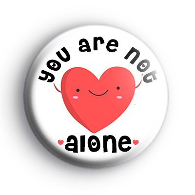 You Are Not Alone Badge
