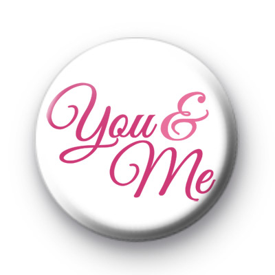 Pink You and Me Badge