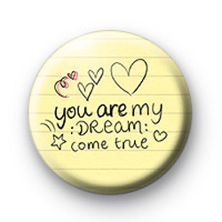 You are my dream come true badge