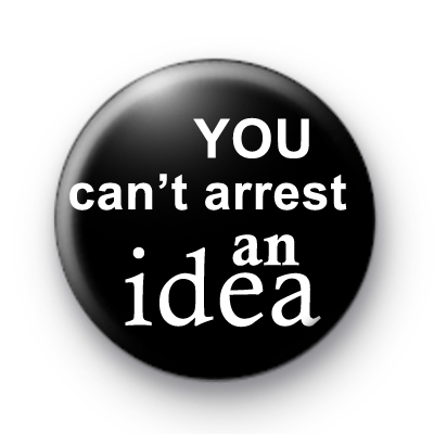You Can't Arrest An Idea badge