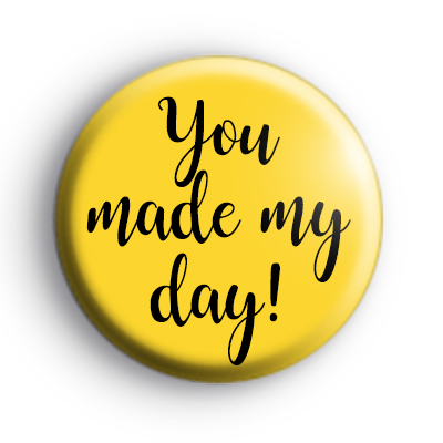 You Made My Day