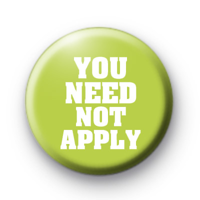 You Need Not Apply Button Badge