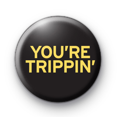 You're Trippin Pin Badge