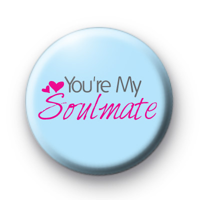 You're My Soulmate Button Badges